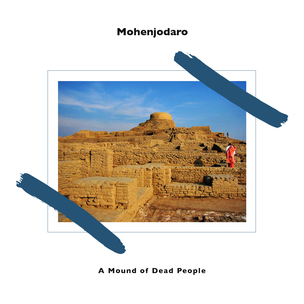 Mohenjodaro – A Mound of Dead People